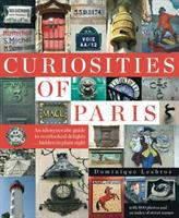 Curiosities of Paris : an idiosyncratic guide to overlooked delights ... hidden in plain sight