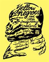 Yellow Negroes and Other Imaginary Creatures, 1995-2017