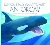 Do You Really Want to Meet An Orca?
