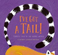 I've got a tail! : terrific tails of the animal world
