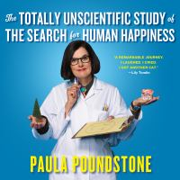 The Totally Unscientific Study of the Search for Human Happiness /|cPaula Poundstone