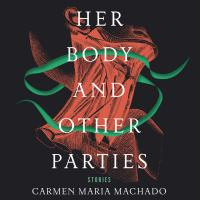 Her body and other parties [sound recording (unabridged book on CD)] : stories