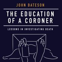 The Education of A Coroner : Lessons in Investigating Death