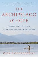 The Archipelago of Hope : Wisdom and Resilience From the Edge of Climate Change