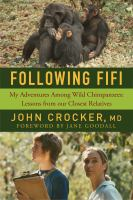 FOLLOWING FIFI : MY ADVENTURES AMONG WILD CHIMPANZEES: LESSONS FROM OUR CLOSEST RELATIVES