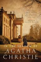 In the Shadow of Agatha Christie Classic Crime Fiction by Forgotten Female Authors: 1850-1917.
