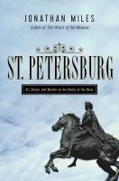 St. Petersburg : madness, murder, and art on the banks of the Neva