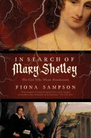 In search of Mary Shelley : the girl who wrote Frankenstein