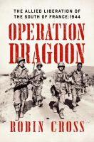 Operation Dragoon : the allied liberation of the South of France, 1944