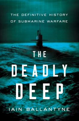 The Deadly Deep: The Definitive History of Submarine Warfare(book-cover)
