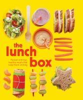 The Lunch Box : Packed with Fun, Healthy Meals That Keep Them Smiling