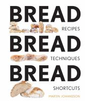 Bread bread bread : recipes, advice and shortcuts