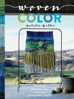 Woven Color : Inspired Natural Dye, Weaving & Macram Projects
