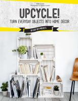Upcycle! : turn everyday objects into home decor