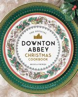 The Official Downton Abbey Christmas Cookbook (Not For Online)