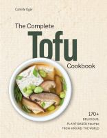 Complete Tofu Cookbook : 170+ Delicious, Plant-Based Recipes From Around the World