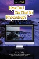 How Do I Do That in Photoshop? The Quickest Ways to Do the Things You Want to Do, Right Now!