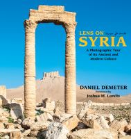 Lens on Syria : a photographic tour of its ancient and modern culture