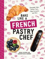Bake Like A French Pastry Chef