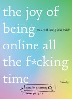 The joy of being online all the f*cking time : the art of losing your mind (literally)