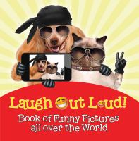 Laugh Out Loud! Book of Funny Pictures All Over the World