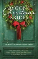 Bygone Christmas brides : $b six stories of old-fashioned Christmas romance / $c Ginny Aiken, Carla Gade, Pamela Griffin, Tamela Hancock Murray, Jill Stengl, Gina Welborn.