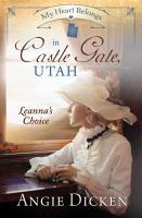 My Heart Belongs in Castle Gate, Utah : Leanna's Choice.
