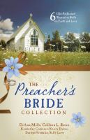 The Preacher's Bride Collection : 6 Old-Fashioned Romances Built on Faith and Love.