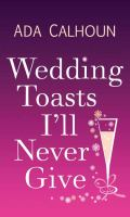 WEDDING TOASTS I'LL NEVER GIVE [large Print]