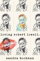 Loving Robert Lowell