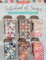 Sisterhood of scraps : 12 brilliant quilts from 7 fantastic designers