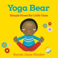 Yoga bear : simple animal poses for little ones