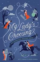 My lady's choosing : an interactive romance novel