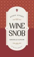 Stuff Every Wine Snob Should Know
