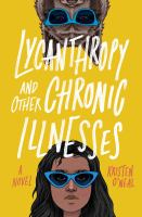 Lycanthropy and other chronic illnesses : [a novel]382 pages : illustrations ; 22 cm