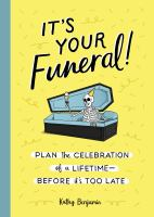 It's Your Funeral!: Plan The Celebration Of A Lifetime--Before It's Too Late
