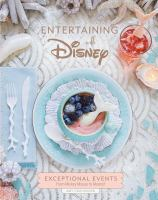 Entertaining with Disney : exceptional events from Mickey Mouse to Moana!