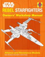 Star Wars Rebel Starfighters Owners' Workshop Manual : Alliance and Resistance Models