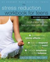 The stress reduction workbook for teens : mindfulness skills to help you deal with stress