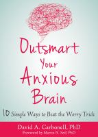 Outsmart your anxious brain : 10 simple ways to beat the worry trick