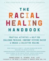 Racial Healing Handbook: Practical Activities To Help You Challenge Privilege, Confront Systemic Racism, And Engage In Collective Healing