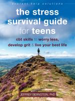 The stress survival guide for teens : CBT skills to worry less, develop grit, & live your best lifevi, 208 pages : illustrations ; 21 cm