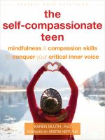The self-compassionate teen : mindfulness & compassion skills to conquer your critical inner voice