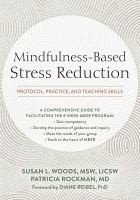 Mindfulness-based stress reduction : protocol, practice, and teaching skills