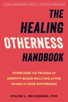 The healing otherness handbook : overcome the trauma of identity-based bullying & find power in your difference