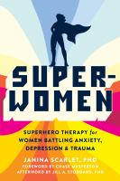 Super-women : superhero therapy for women battling anxiety, depression, & trauma