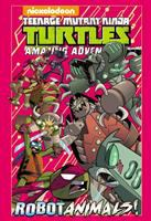 TEENAGE MUTANT NINJA TURTLES : AMAZING ADVENTURES : ROBOTANIMALS[GRAPHIC]