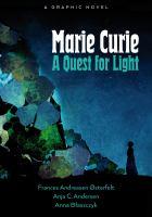 Marie Curie : a quest for light [graphic]1 volume (unpaged) : color illustrations ; 26 cm