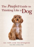 The Pawfect Guide to Thinking Like A Dog