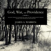 God, War, and Providence : The Epic Struggle of Roger Williams and the Narragansett Indians Against the Puritans of New England